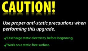 Caution, use proper anti-static precautions when performing this upgrade.