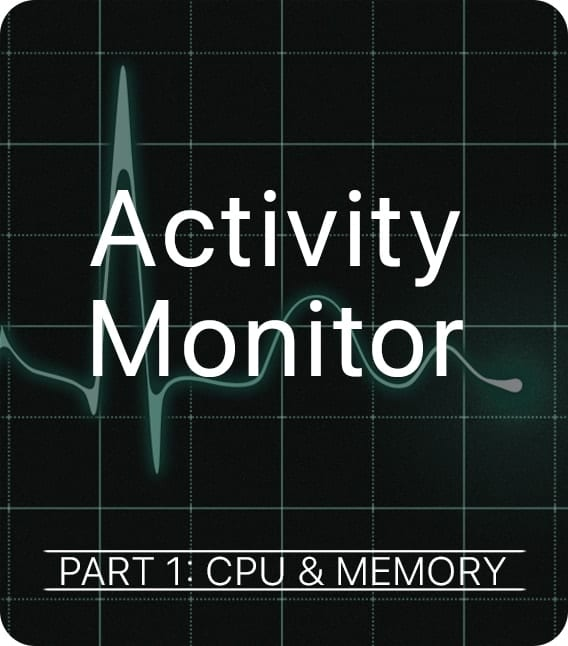 Activity Monitor – CPU & Memory