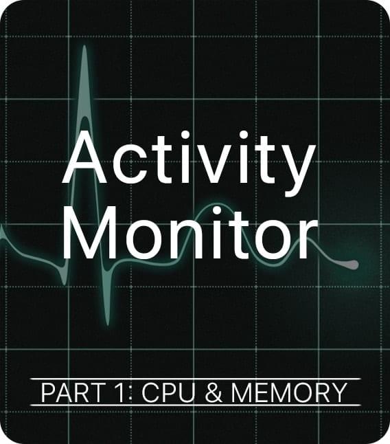 Activity Monitor – CPU & Memory