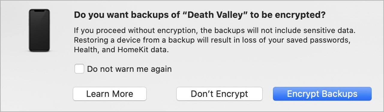 Apple recommends encrypting the local backup, but you can make an unencrypted backup if you wish